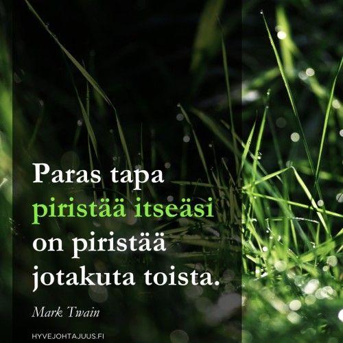 Paras tapa piristää itseäsi on piristää jotakuta toista. — Mark Twain