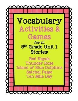 5th Grade Reading Street Vocabulary for unit 1- This is a set of different vocabulary activities and games for all Unit 1 Stories- Red Kayak, Thunder Rose, Island of the Blue Dolphins, Satchel Paige, and Ten Mile Day.