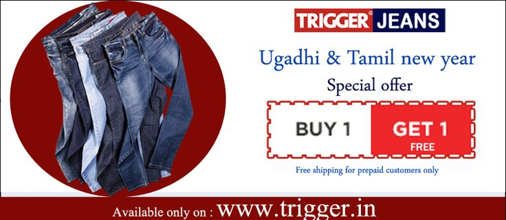 Branded trigger jeans tamil new year offer Buy 1 Get 1 Free Available only on : www.trigger.in