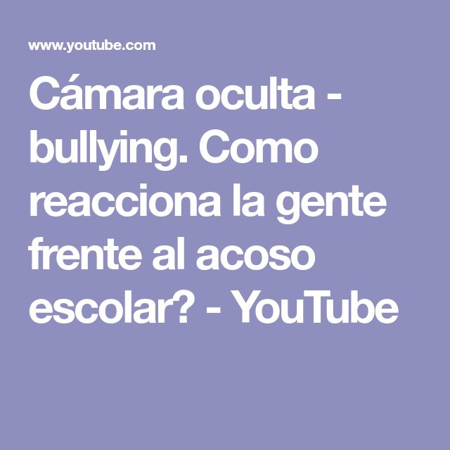 Cámara oculta - bullying. Como reacciona la gente frente al acoso escolar? - YouTube