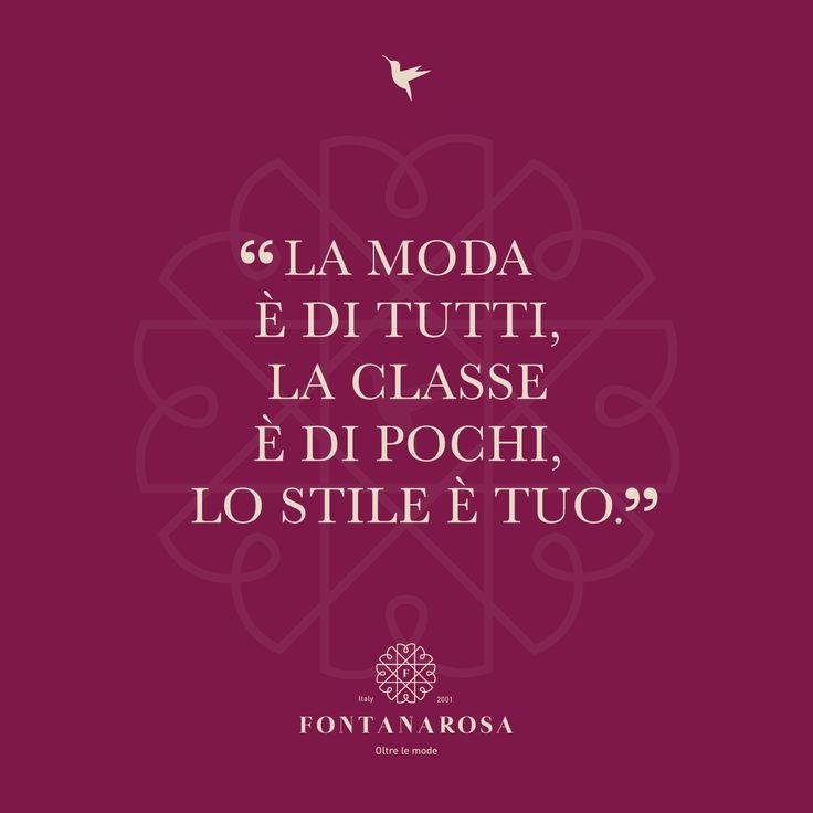 """""""La moda è di tutti. La classe è di pochi, lo stile è tuo"""""""