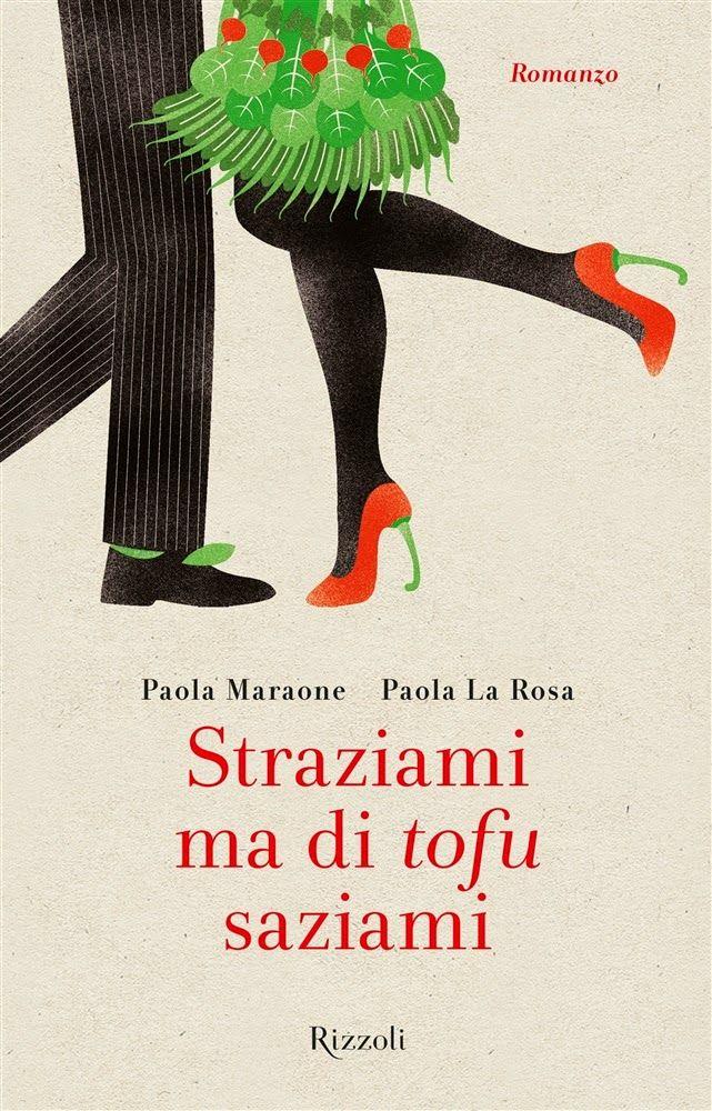 Titolo: Straziami ma di tofu saziami Autore: P. Maraone, P. La Rosa Editore: Rizzoli Genere: Narrativa Pagine: -- pp Data: 12 febbraio 2015 Prezzo: 17€