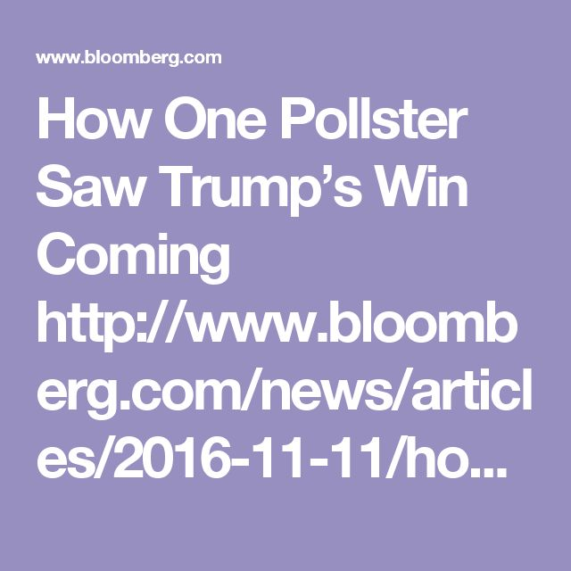 How One Pollster Saw Trump's Win Coming http://www.bloomberg.com/news/articles/2016-11-11/how-the-usc-dornsife-la-times-poll-saw-trump-s-win-coming