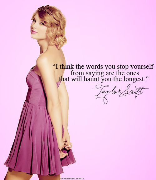i can honestly say, from experience, that this is true. she's so wise :): Words Of Wisdom, Taylorswift, Swift Quotes, Sotrue, No Regrets, Tswift, So True, Taylors Swift, True Stories