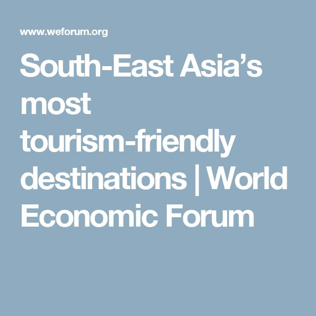 South-East Asia's most tourism-friendly destinations | World Economic Forum