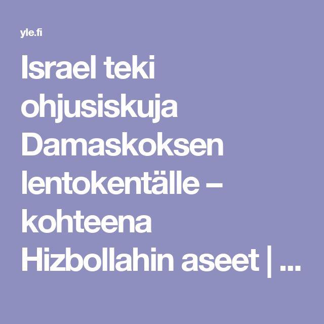 Israel teki ohjusiskuja Damaskoksen lentokentälle – kohteena Hizbollahin aseet | Yle Uutiset | yle.fi