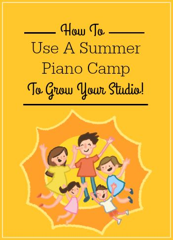 """4 ways to turn your """"regular"""" Summer Piano Camp into a word-of-mouth generating event! #PianoTeaching #TeachPianoToday #SummerPiano"""