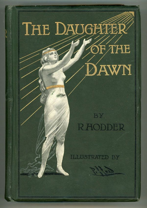 """The Daughter of the Dawn: A Realistic Story of Maori Magic. William Reginald Hodder. Illustrations by Harold Piffard. First edition. London: Jarrold & Sons, 1903. An excellent lost race adventure novel in which ancient Lemurians survive in New Zealand. A variation on Haggard's """"She"""" theme and comparable to the work of A. Merritt."""