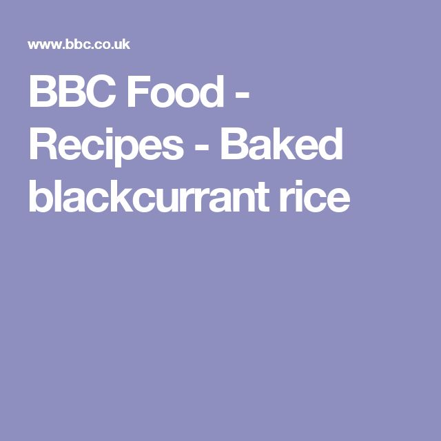 BBC Food - Recipes - Baked blackcurrant rice