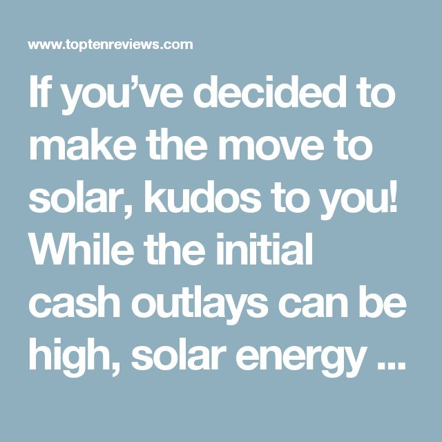 If you've decided to make the move to solar, kudos to you! While the initial cash outlays can be high, solar energy can drastically reduce your electric bills, providing substantial savings over time. Solar panels can also increase the value of your home. A 2011 Berkeley National Laboratory study of 72,000 California houses sold between 2000 and 2009 showed that homes with solar power generally increased in value by about $17,000 more than homes without solar power. And finally, going solar…