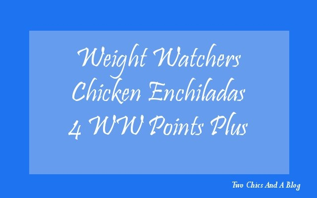 Weight Watchers Chicken Enchiladas 4WWPP