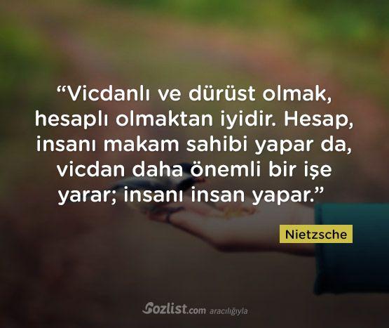 Vicdanlı ve dürüst olmak, hesaplı olmaktan iyidir. Hesap, insanı makam sahibi yapar da, vicdan daha önemli bir işe yarar; insanı insan yapar.- Nietzsche#sözler #anlamlısözler #güzelsözler #manalısözler #özlüsözler #alıntı #alıntılar #alıntıdır #alıntısözler #şiir #edebiyat