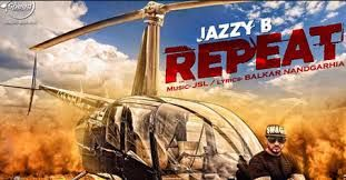 Jazzy B ft. JSL new single song repeat Best Punjabi album Song