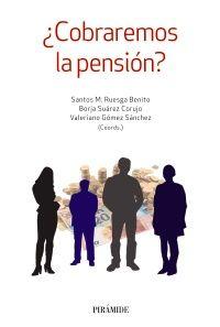 """Ruesga Benito, Santos M. """"¿Cobraremos la pensión? : cómo sostener el sistema público de pensiones"""". Madrid : Pirámide, 2017. Encuentra este libro en la 3ª planta: 369COB"""
