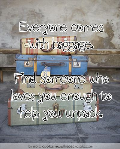 Everyone comes with baggage. Find someone who loves you enough to help you unpack.  #baggage #comes #enough #everyone #find #help #loves #quotes #someone #unpack