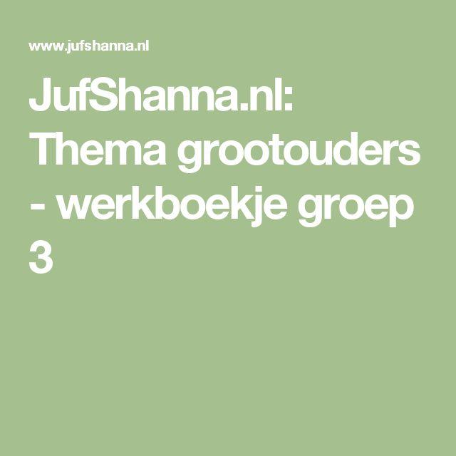 JufShanna.nl: Thema grootouders - werkboekje groep 3