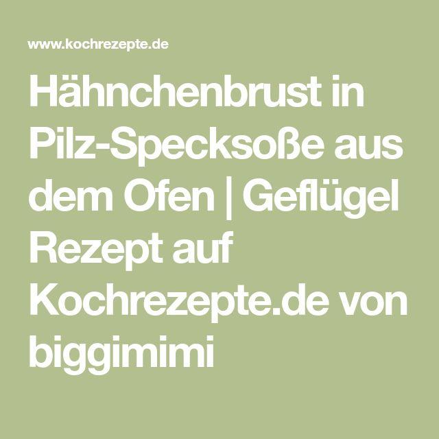 Hähnchenbrust in Pilz-Specksoße aus dem Ofen | Geflügel Rezept auf Kochrezepte.de von biggimimi