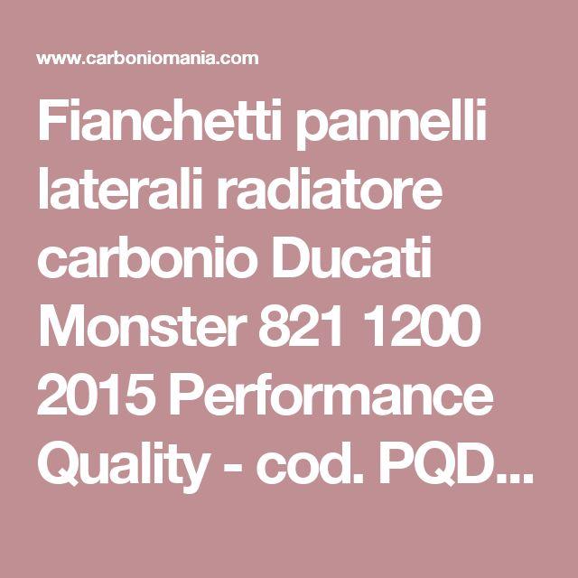 Fianchetti pannelli laterali radiatore carbonio Ducati Monster 821 1200 2015 Performance Quality - cod. PQD474