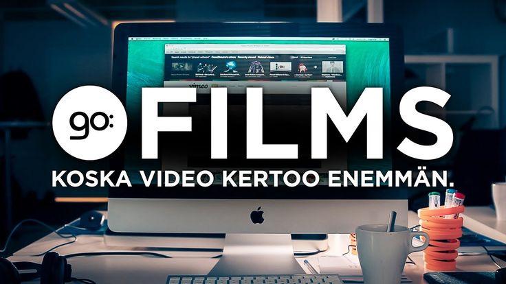 Go:films - Koska video kertoo enemmän. www.gofilms.fi
