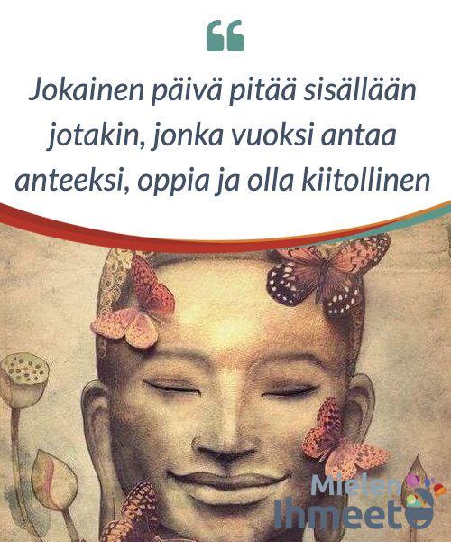 Jokainen päivä pitää sisällään jotakin, jonka vuoksi antaa anteeksi, oppia ja olla kiitollinen.  Kiitollisuus, #oppiminen ja #anteeksianto eivät ainoastaan ole monien #filosofioiden ja #uskontojen perusta. Ne ovat avain #henkiseen hyvinvointiin.