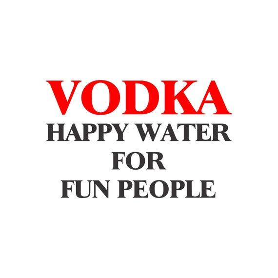 Vodka Happy Water For Fun People Decal Funny Vodka Sayings Etsy In 2020 Funny Vodka Quotes Vodka Humor Vodka Quotes
