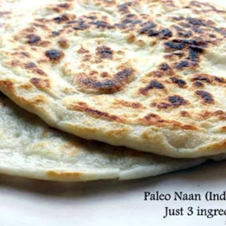 3 Ingredient Paleo Naan (Indian bread) (almond flour, tapioca flour, coconut milk...want to sub coconut flour though)