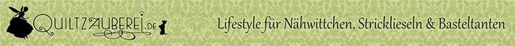 Quiltzauberei - Lifestyle für Nähwittchen, Stricklieseln & Basteltanten