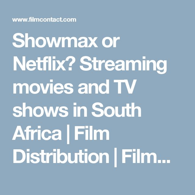 Showmax or Netflix? Streaming movies and TV shows in South Africa | Film Distribution | FilmContact.com