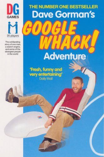 Dave Gorman's Googlewhack Adventure by Dave Gorman. $7.31. Author: Dave Gorman. 364 pages. Publisher: Ebury Digital (March 31, 2012)