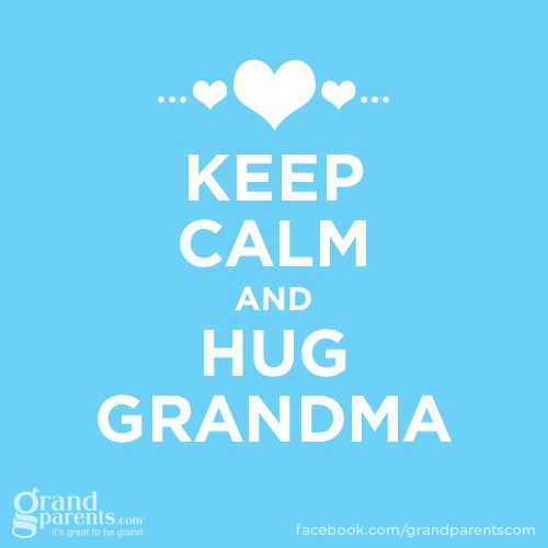 Keep Calm And Hug Grandma