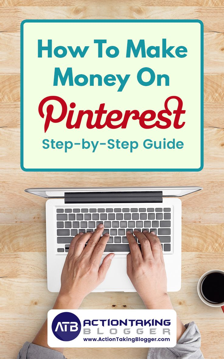 How to Make Money On Pinterest: Step by Step Guide – Action Taking Blogger