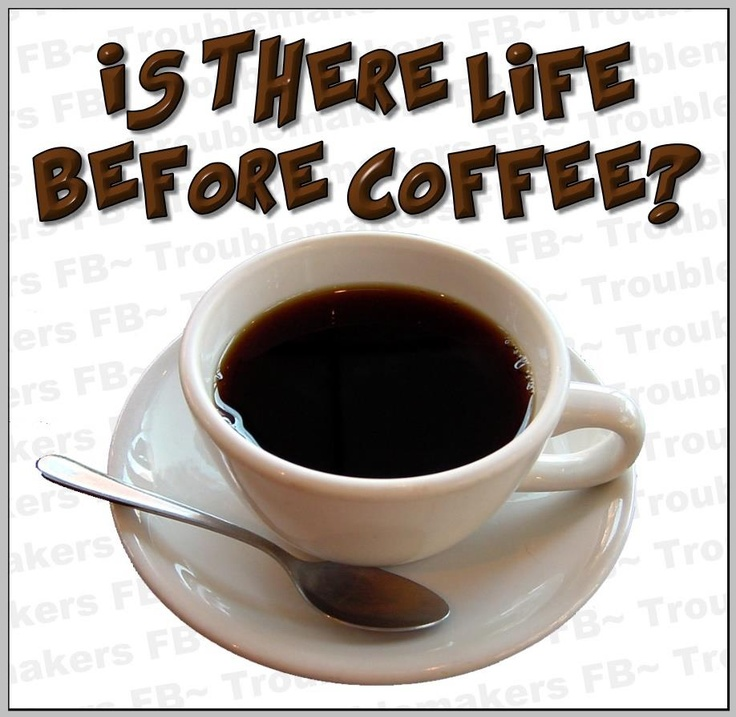 Life Before Coffee?