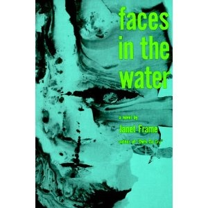 """""""Faces in the Water"""" by Janet Frame (Through her own personal experience, Janet writes about the horrors of Electric Shock treatment and what life is like in a mental institution in the 1940's & 50's; written as a novel.)"""
