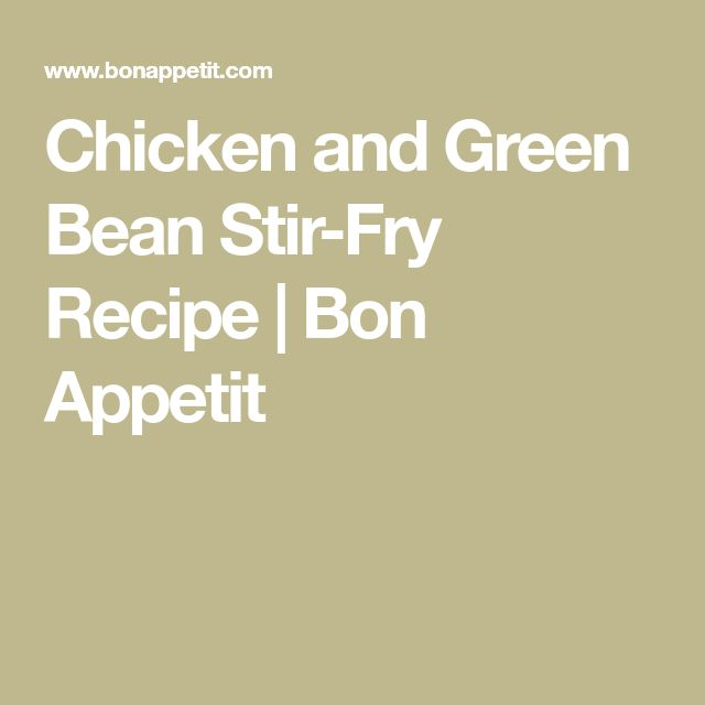 Chicken and Green Bean Stir-Fry Recipe | Bon Appetit