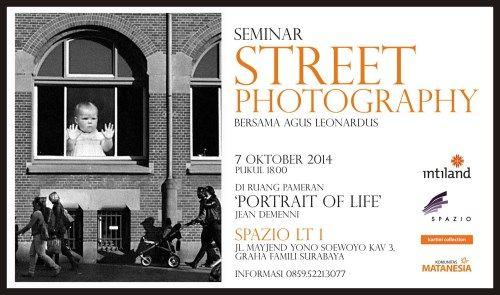 """Seminar Street Photography Bersama Agus Leonardus 7 Oktober 2014 At Ruang Pameran """"PORTRAIF OF LIFE"""" Jean Demenni, SPAZIO Lt. 1 18.00 – Selesai  http://eventsurabaya.net/seminar-street-photography/"""