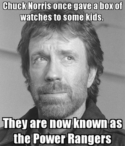 Chuck Norris once gave a box of watches to some kids. They are now known as the Power Rangers