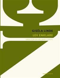 Lev enklare : idéer för en hållbar livsstil