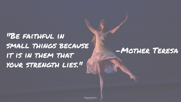 """Be faithful in small things because it is in them that your strength lies"" - Mother Teresa"