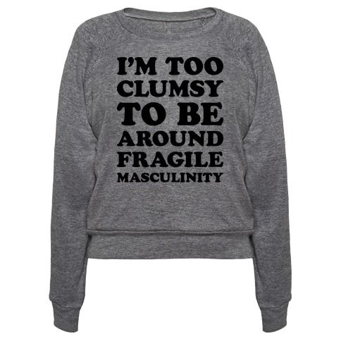 """Show the men with fragile masculinity that you just don't have time to endanger their pride with your clumsiness with this 'I'm Too Clumsy To Be Around Fragile Masculinity"""" feminist design! Perfect for a woman who loves social justice, women's rights, human rights and gender equality!"""