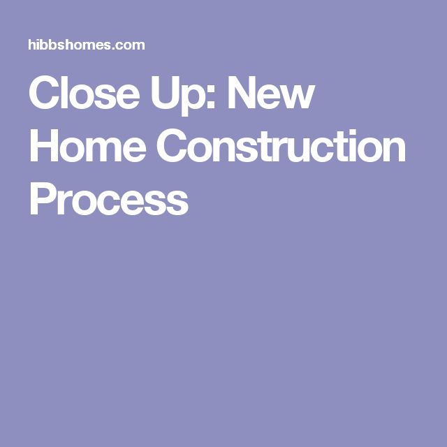 Close Up: New Home Construction Process