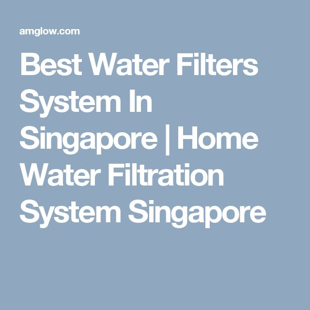 Best Water Filters System In Singapore | Home Water Filtration System Singapore