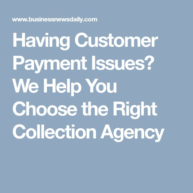 Having Customer Payment Issues?  We Help You Choose the Right Collection Agency