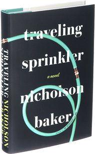 'Traveling Sprinkler' Is Nicholson Baker's New Novel - NYTimes.com