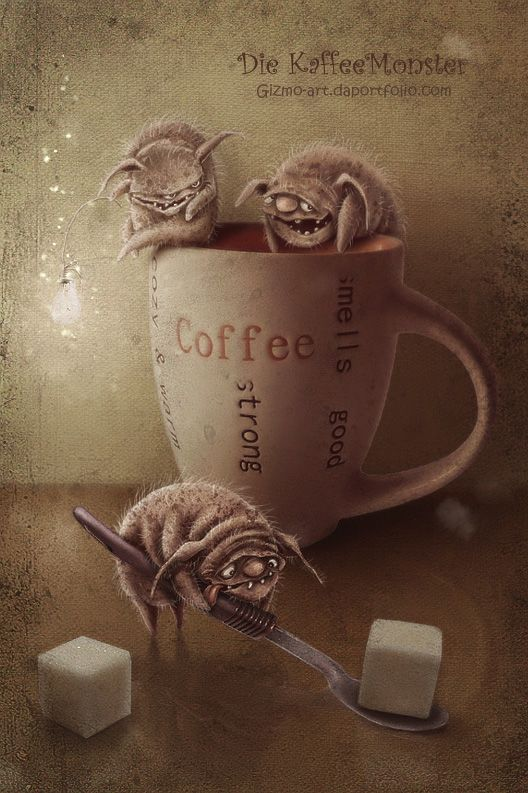 Coffee kills the monster in you...