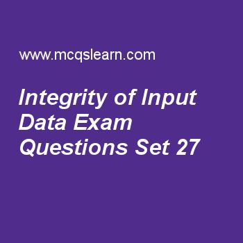Practice test on integrity of input data, computer fundamentals quiz 27 online. Free computer exam's questions and answers to learn integrity of input data test with answers. Practice online quiz to test knowledge on integrity of input data, logic circuits and logic gates, subroutines, procedures and functions, typical instruction set, data and information worksheets. Free integrity of input data test has multiple choice questions set as bit string parity depends mainly on number of..