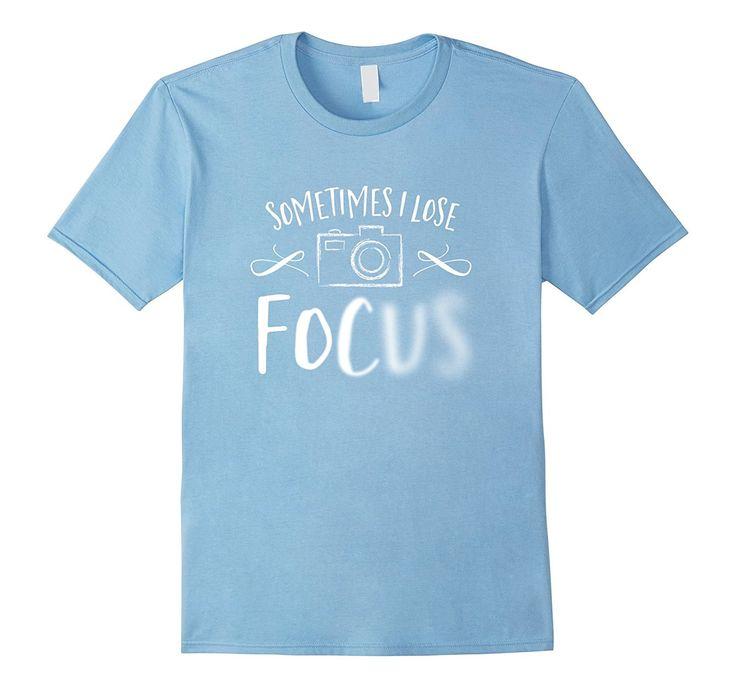 Sometimes I Lose Focus Photography Camera T-Shirt