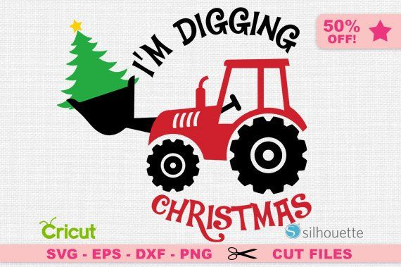 You Will Receive Im Digging Christmas With A Tractor And A Christmas Tree In The Formats Svg Dxf Eps Christmas Svg Christmas Stencils Christmas Tree Vinyl