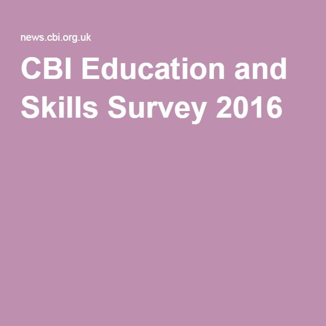 CBI Education and Skills Survey 2016  http://news.cbi.org.uk/cbi-prod/assets/File/pdf/cbi-education-and-skills-survey2016.pdf