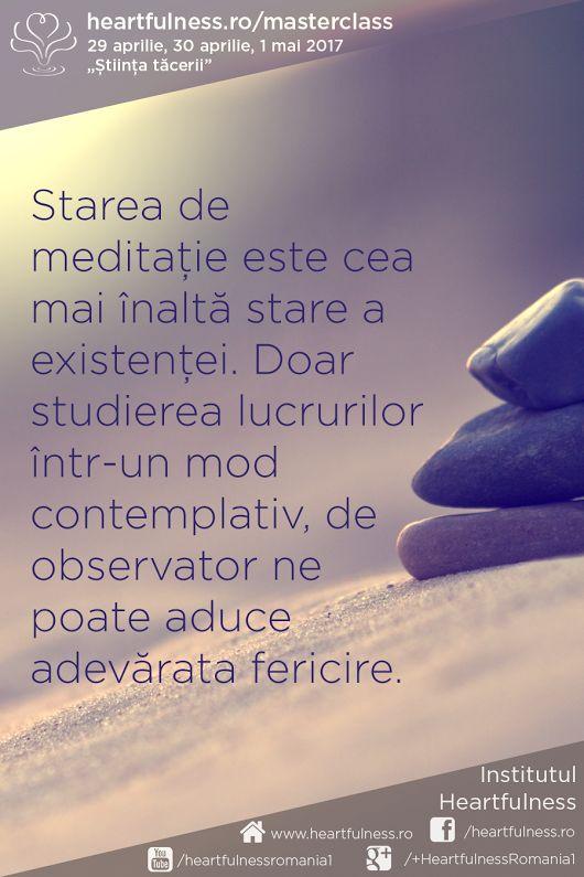 """#Starea_de_meditație este cea mai înaltă stare a existenței. Doar studierea lucrurilor într-un mod contemplativ, de observator ne poate aduce #adevărata_fericire. 29 aprilie, 30 aprilie, 1 mai 2017 - #masterclass_în_meditație """"Știința tăcerii"""". Detalii aici: www.heartfulness.ro/masterclass"""