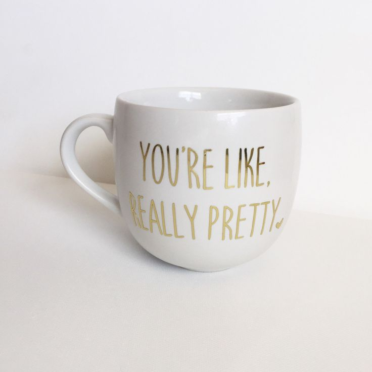 Mean Girls quote Gold Foil Coffee Mug You're like really pretty by SugarBeanBowCo on Etsy https://www.etsy.com/listing/271908112/mean-girls-quote-gold-foil-coffee-mug